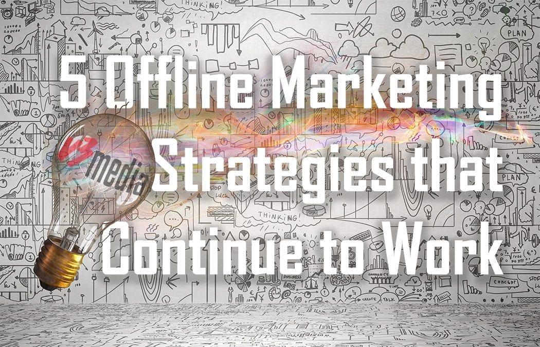 5 Offline Marketing Strategies that Continue to Work