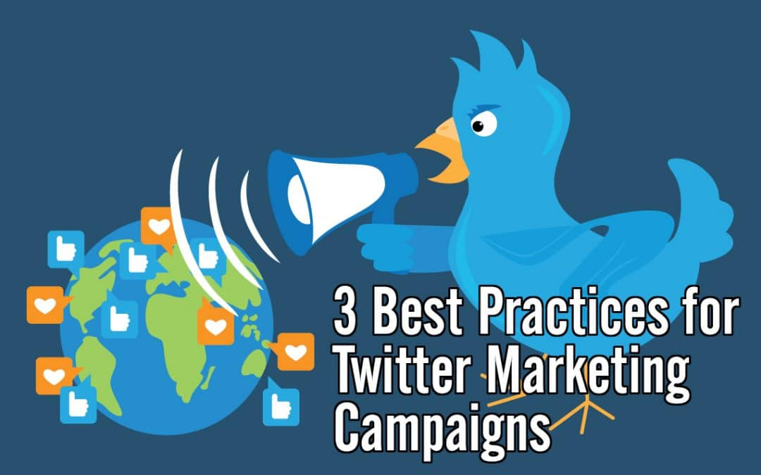 Three Best Practices for Twitter Marketing Campaigns