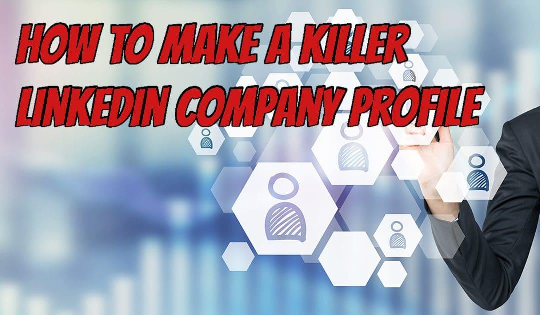 How to Make a Killer LinkedIn Company Profile