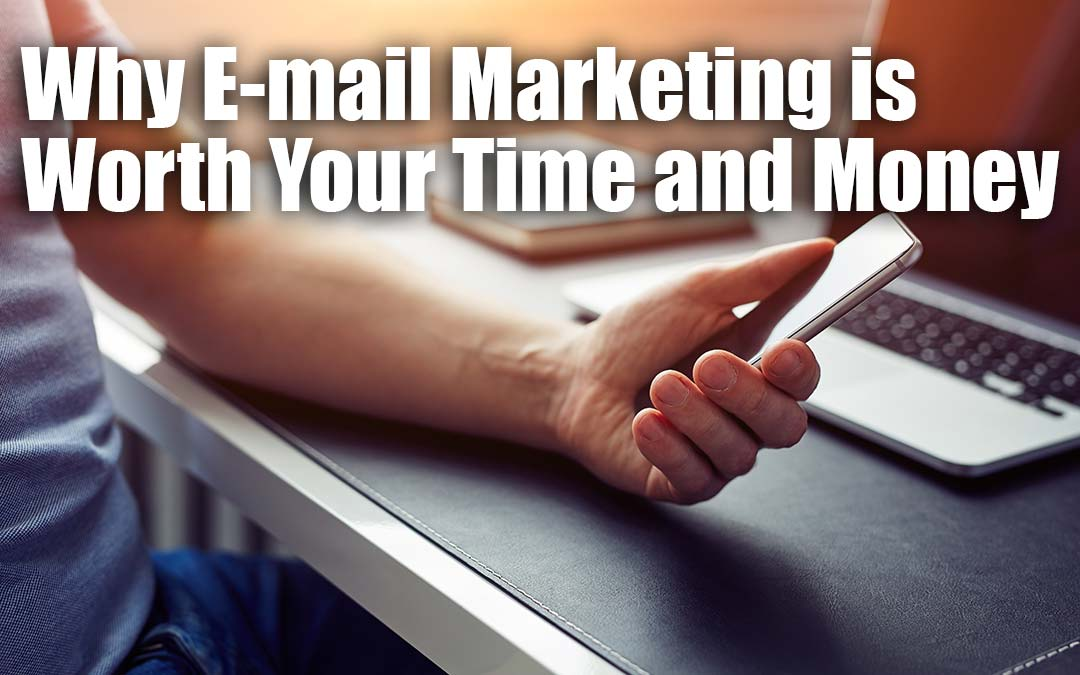 Why E-mail Marketing is Worth Your Time and Money